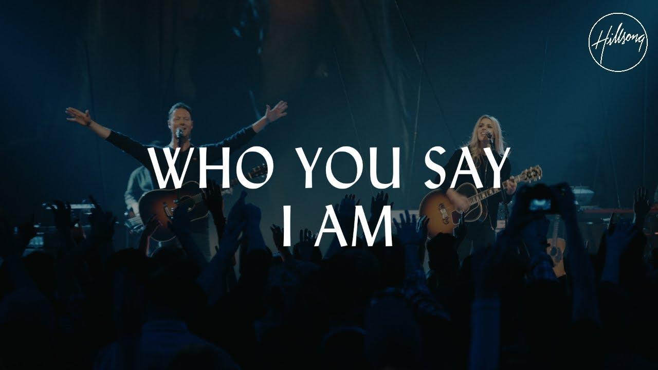 Who You Say I Am Hillsong Worship
