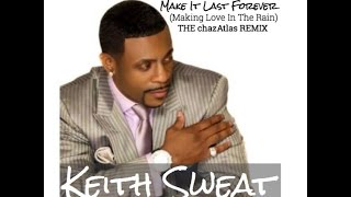Keith Sweat - Make It Last Forever (The Rain Remix)