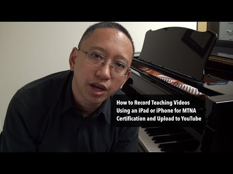 How to Record Teaching Videos Using an iPad or iPhone for MTNA Certification