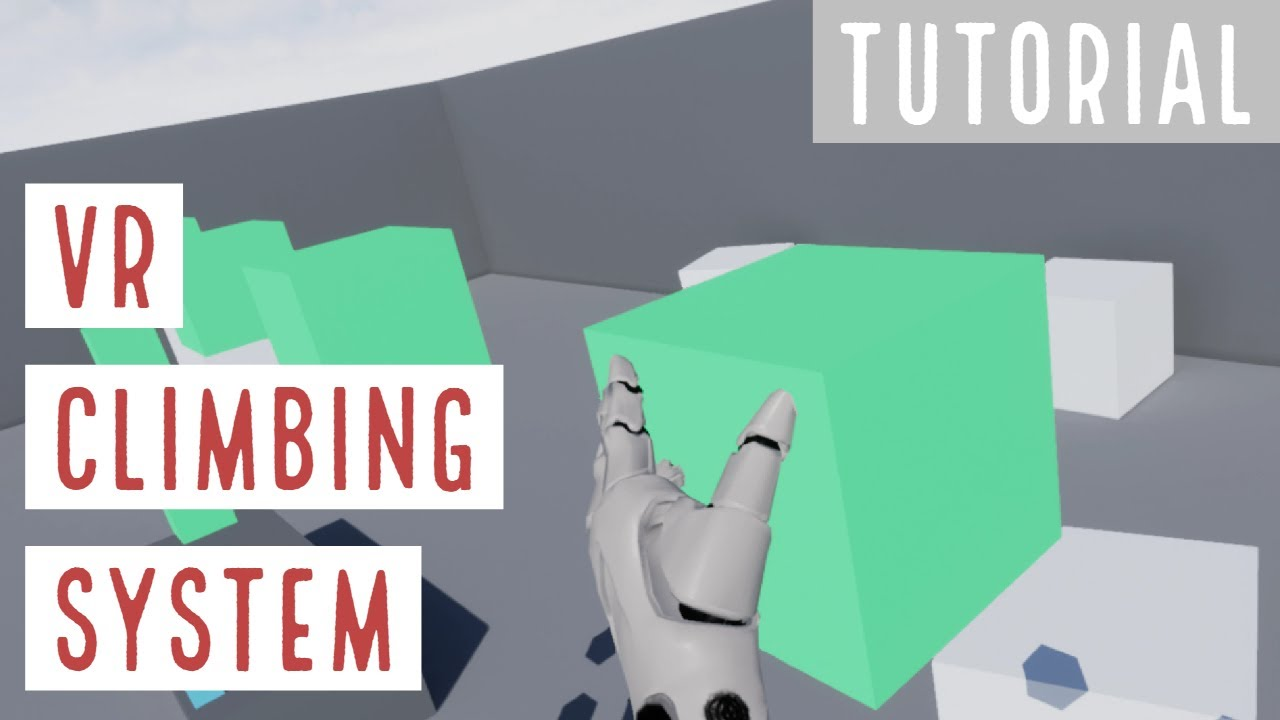 Tutorial] VR Climbing System - Unreal Engine Forums
