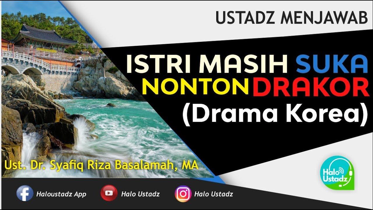 Istri Masih Suka Nonton Drakor (Drama Korea) ? Dr. Syafiq Riza Basalamah, MA