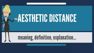 What is AESTHETIC DISTANCE? What does AESTHETIC DISTANCE mean? AESTHETIC DISTANCE meaning