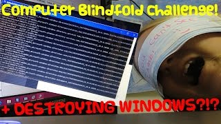 Computer Blindfold Challenge with Crazy Red Head Katie + Destroying Windows?!!