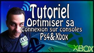 Tuto#4 Astuces PS4 et X BOX ONE comment optimiser sa connexion internet sur console