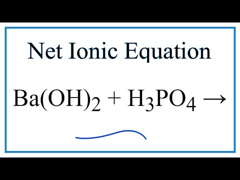 How To Write The Net Ionic Equation For Ba(OH)2 + H3PO4 = Ba3(PO4)2 + H2O