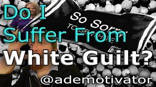 Do I Suffer From White Guilt?