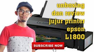 Unboxing dan review jujur printer epson L1800 | best gila printer ni