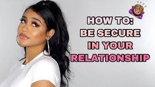 HOW TO: BE SECURE IN A RELATIONSHIP/NOT BE JEALOUS OF OTHER GIRLS