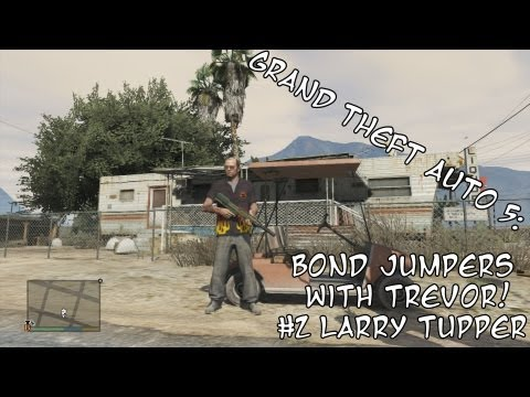 Grand Theft Auto 5: Bail Bond Jumping With Trevor #2 - Larry Tupper
