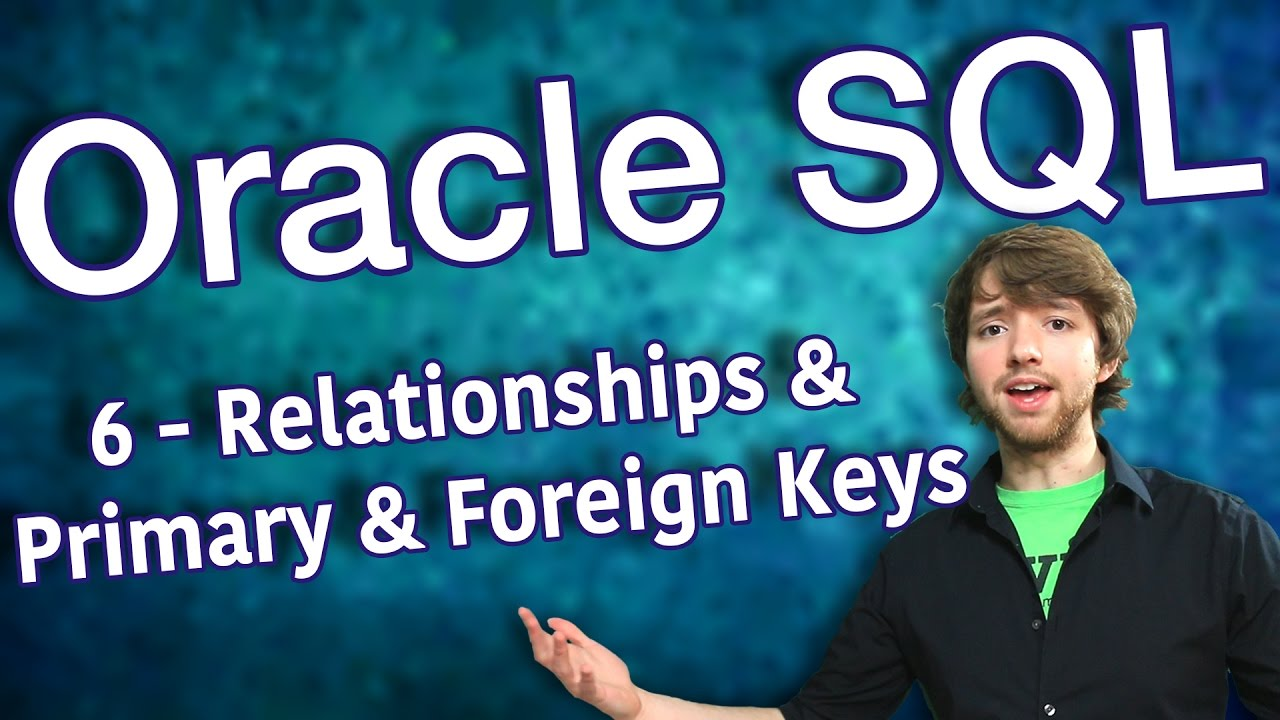 Oracle SQL Tutorial 6 - Relationships and Primary and Foreign Keys ...