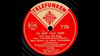 Ich pfeif' heut' nacht / Heinz Wehner & Tanzorchester mit Refraingesang
