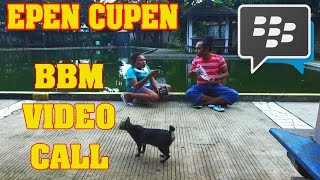 Epen Cupen - BBM VIDEO CALL