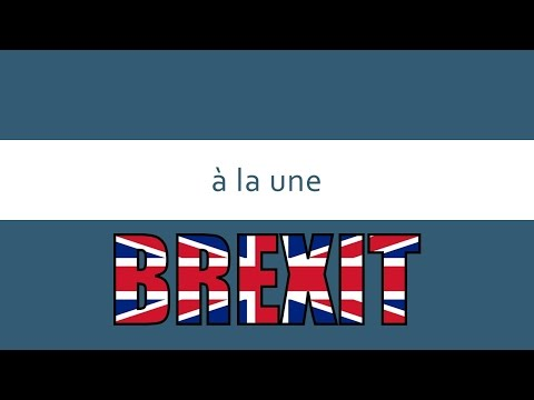 A la une | Learning French from the News | Brexit