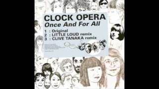 Clock Opera - Once And For All (Little Loud Remix)