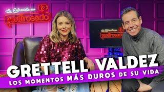 GRETTELL VALDEZ, los MOMENTOS MÁS DUROS de su vida | La entrevista con Yordi Rosado