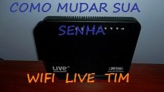 como mudar sua senha do wifi live tim