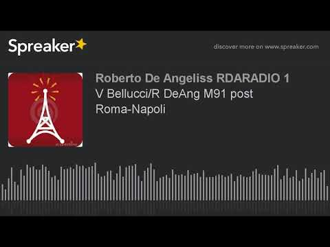 V Bellucci/R DeAng M91 post Roma-Napoli
