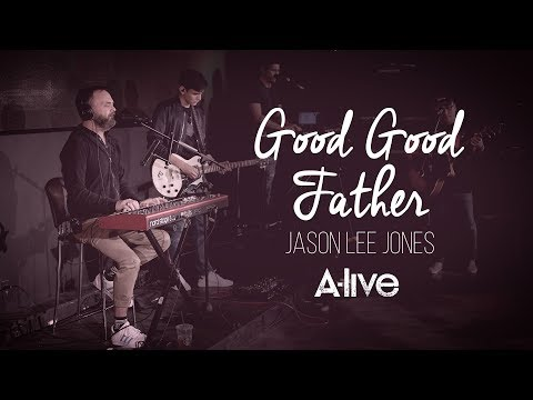 GOOD GOOD FATHER - JASON LEE JONES A-LIVE #WORSHIP #GOSPEL #CHRISTIANMUSIC Mp3