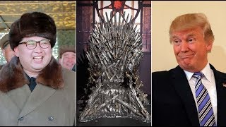 Kim, Trump or Game of Thrones