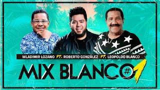 Roberto González ft. Wladimir Lozano y Leopoldo Blanco. Mix Blanco #1 Tributo a Los Blanco