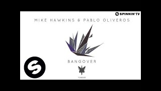 Mike Hawkins & Pablo Oliveros - Bangover (OUT NOW)