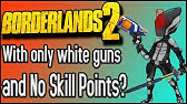Can You Beat Borderlands 2 With ONLY White Gear and No Skill Points?