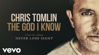 Chris Tomlin - The God I Know (Audio)
