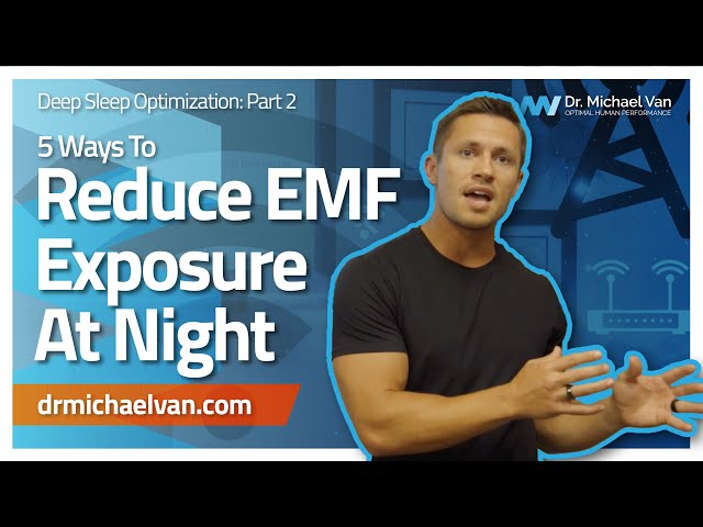 5 Ways To Reduce EMF Exposure at Night - Deep Sleep Optimization, Part 2 [2019]