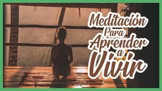🧘♀️ MEDITACIÓN | Para Aprender a Vivir