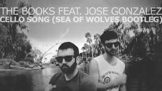 The Books feat. Jose Gonzalez - Cello Song (Sea of Wolves Bootleg)
