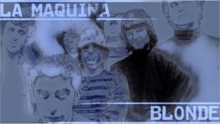 La Máquina Blonde - Don´t wring my mind