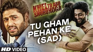 Tu Gham Pehan Ke Video Song | Khel To Abb Shuru Hoga