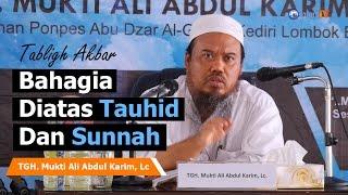 Tabligh Akbar: Bahagia Diatas Tauhid dan Sunnah - TGH. Mukti Ali Abdul Karim, Lc