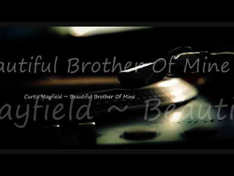 Curtis Mayfield ~ Beautiful Brother Of Mine