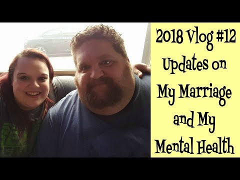 2018 Vlog 12:  Updates on my Marriage and my Mental Health