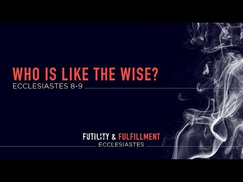 """Ryan Kelly, """"Who Is Like the Wise?"""" - Ecclesiastes 8-9"""