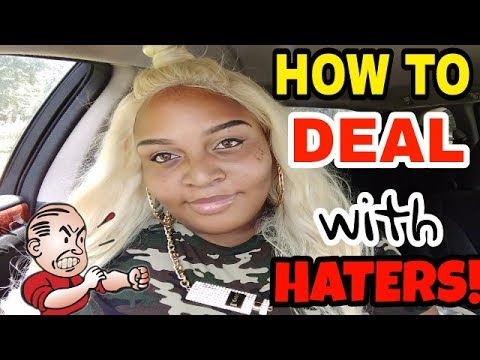 HOW TO DEAL WITH HATERS (A HATER)
