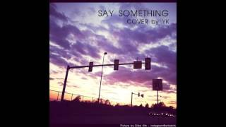 A Great Big World, Christina Aguilera - Say Something (Cover by YK)