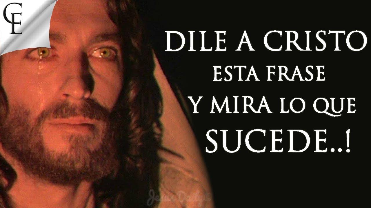 Dile A Cristo Esta Frase Y Mira Lo Que Sucede