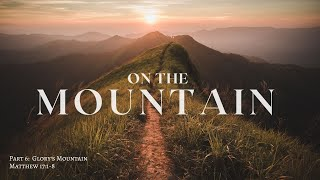 On the Mountain Part 6: Glory's Mountain