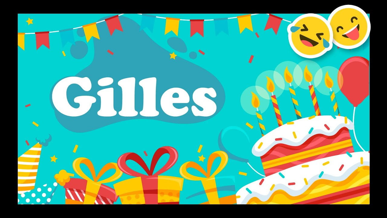 Joyeux Anniversaire Gilles Happy Birthday Youtube