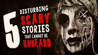 5 Disturbing Scary Stories That Cannot Be Unheard ― Creepypasta Story Compilation