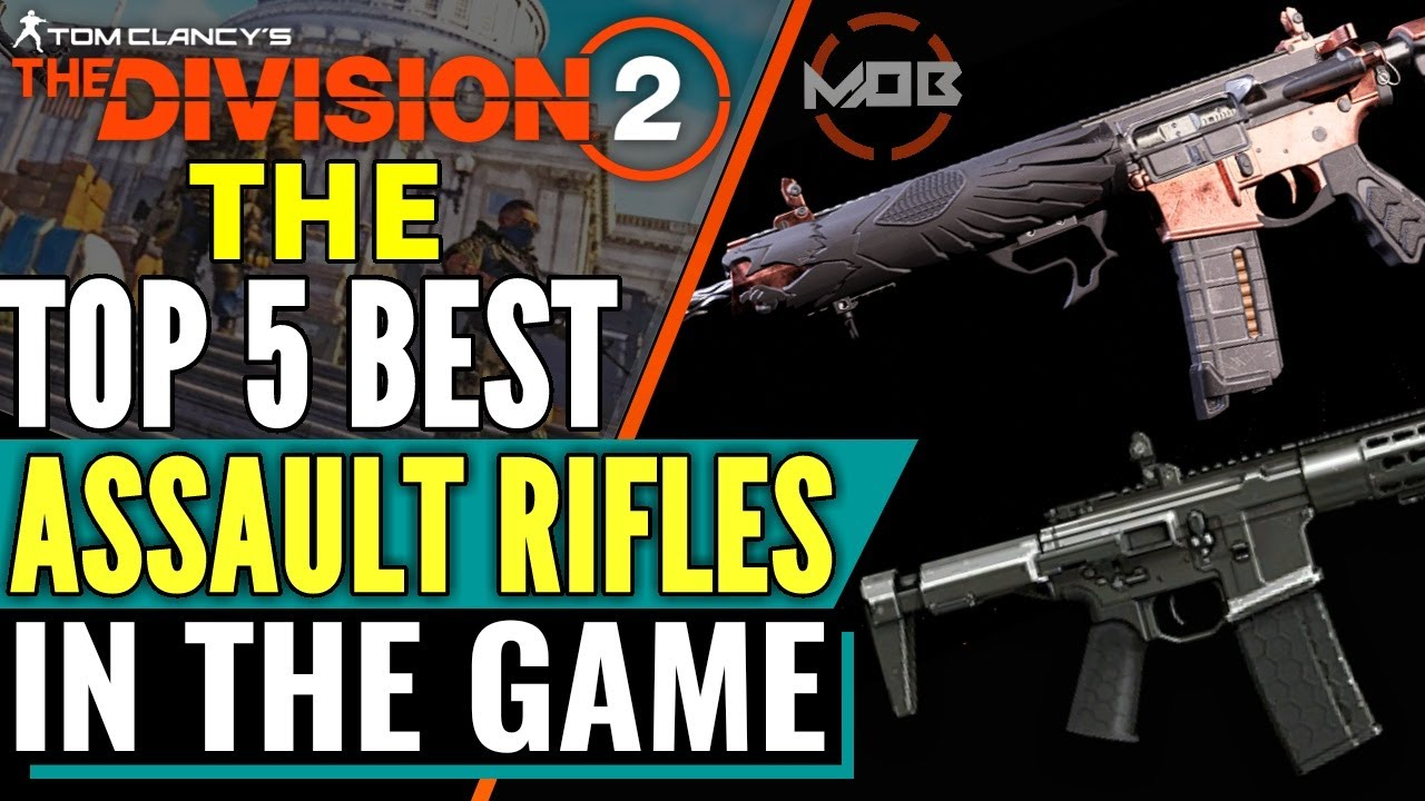 The Division 2 Best Assault Rifles Top 5 Ar S Best Assault Rifle For Pve Pvp Insane Damage Youtube