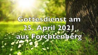 Gottesdienst am 25. April 2021 aus Forchtenberg