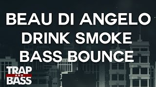 Beau Di Angelo ft. M.I.M.E. - Drink Smoke Bass Bounce [FREE DL]
