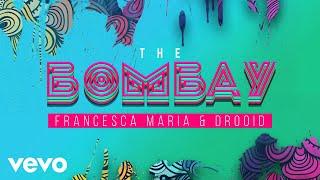 Francesca Maria, Drooid - The Bombay (Audio)