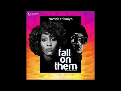 Aramide & Timaya – Fall On Them (Audio)