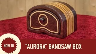 How To Make A Bandsaw Box (aurora Design)