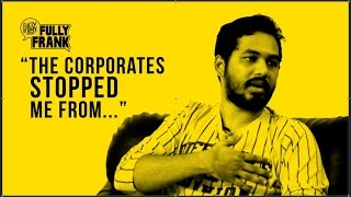 """""""The corporates stopped me from...""""