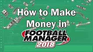 FM18 Guide - How To Make Money, Save Money and Secure your Finances in Football Manager 2018